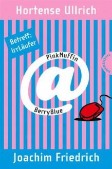 PinkMuffin@BerryBlue, Band 1: PinkMuffin@BerryBlue. Betreff: IrrLäufer - Hortense Ullrich,Joachim Friedrich