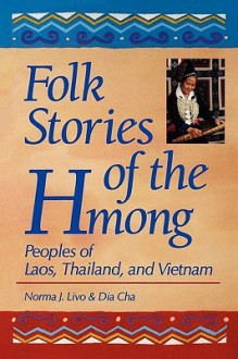 Folk Stories of the Hmong: Peoples of Laos, Thailand, and Vietnam - Norma J. Livo, Dia Cha