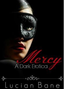 Mercy: A Dark Erotica - Lucian Bane