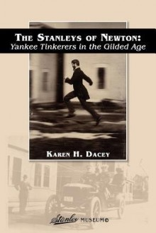 The Stanleys of Newton: Yankee Tinkerers in the Gilded Age - Karen H Dacey