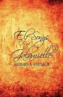 Elf Songs of Galamielle - Richard A. Rousay II