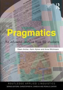 Pragmatics: An Advanced Resource Book for Students - Karin Aijmer, Anne Wichmann