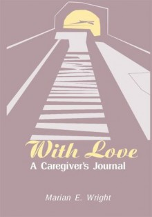With Love: A Caregiver's Journal - Marian Wright