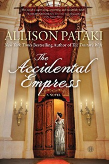 The Accidental Empress: A Novel - Allison Pataki
