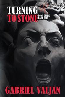Turning to Stone (Roma Series Book 4) - Gabriel Valjan