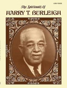 Spirituals of Harry T. Burleigh: Low Voice [Songbook] - Harry T. Burleigh