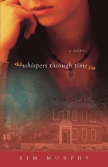 Whispers Through Time (Whispers series) (Volume 2) - Kim Murphy