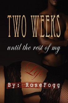 Two Weeks Until the Rest of My Life - Rosefogg