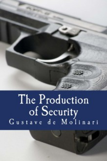 The Production of Security - Gustave de Molinari