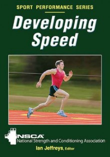 Developing Speed (Sport Performance Series) - National Strength and Conditioning Association, Ian Jeffreys