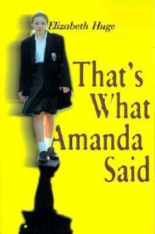 That's What Amanda Said - Elizabeth Huge