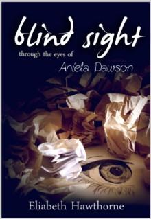 Blind Sight Through the Eyes of Aniela Dawson - Eliabeth Hawthorne