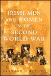 Irish Men and Women in the Second World War - Richard Doherty