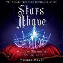 Stars Above: A Lunar Chronicles Collection - Marissa Meyer, -Macmillan Audio-, Rebecca Soler