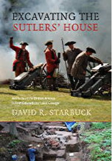 Excavating the Sutlers' House: Artifacts of the British Armies in Fort Edward and Lake George - David Starbuck