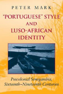 "Portuguese"" Style and Luso-African Identity]precolonial Senegambia, Sixteenth - Nineteenth Centuries]indiana University Press]b]bb]12/05/2002]arc005000]32]59.95]59.95]act]]]]]]] - Peter A. Mark"