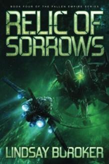 Relic of Sorrows: Fallen Empire, Book 4 (Volume 4) - Lindsay A Buroker