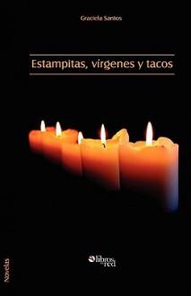 Estampitas, Virgenes y Tacos - Graciela Santos