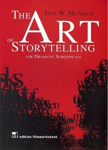 The Art of Storytelling for Dramatic Screenplays - Jack McAdam