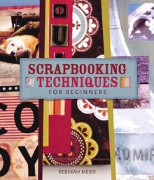 Scrapbooking Techniques for Beginners - Rebekah Meier, Prolific Impressions Inc.