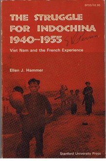 The Struggle For Indochina 1940-1955: Viet Nam and the French Experience - Ellen J. Hammer