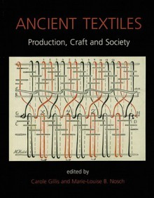 Ancient Textiles: Production, Crafts, And Society - Marie-louise B. Nosch