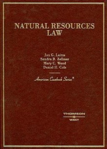 Laitos, Zellmer, Wood and Cole's Natural Resources Law (American Casebook Series) - Jan G. Laitos