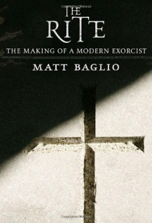 The Rite: The Making of a Modern Exorcist - Matt Baglio