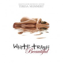 White Trash Beautiful (White Trash, #1) - Teresa Mummert