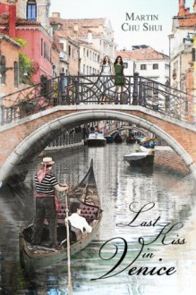 Last Kiss In Venice - Martin Chu Shui