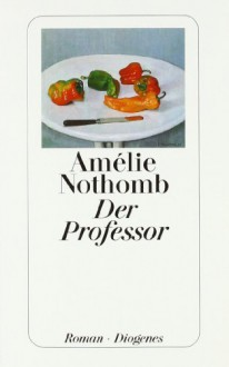 Der Professor - Amélie Nothomb,Wolfgang Krege