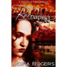 Becoming (Red Rock Pass, #0) - Moira Rogers