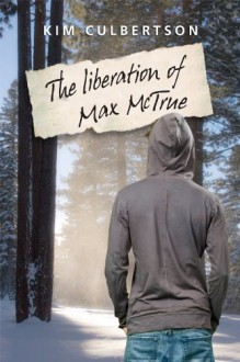 The Liberation of Max McTrue - Kim Culbertson