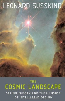 The Cosmic Landscape: String Theory and the Illusion of Intelligent Design - Leonard Susskind