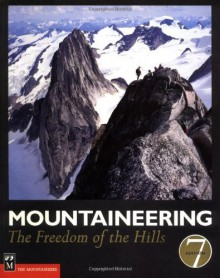 Mountaineering: The Freedom of the Hills - Steven M. Cox, Kris Fulsaas, Mountaineers Staff, The Mountaineers Club, The Mountaineers Club