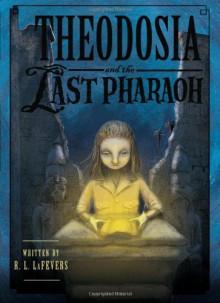 Theodosia and the Last Pharaoh - R.L. LaFevers,Yoko Tanaka