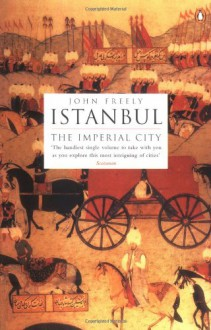 Istanbul: The Imperial City - John Freely