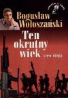 Ten okrutny wiek. Cz. 2 - Bogusław Wołoszański