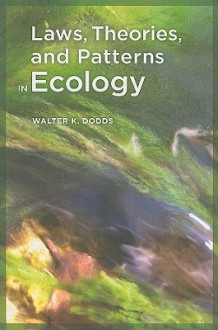 Laws, Theories, and Patterns in Ecology - Walter Dodds