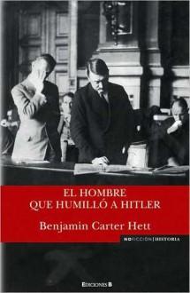 Hombre Que Humill a Hitler, El - Benjamin Hett