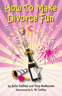 How To Make Divorce Fun - Julie Collins, Trey Anderson