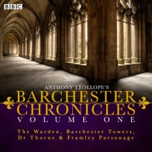 Anthony Trollope's The Barchester Chronicles Volume 1: The Warden, Barchester Towers, Dr Thorne & Framley Parsonage: Four BBC Radio 4 Full-Cast Dramatisations - Tim Pigott-Smith, Full Cast, Anthony Trollope, Maggie Steed