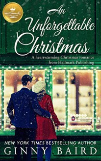 An Unforgettable Christmas: A heartwarming Christmas romance from Hallmark Publishing - Ginny Baird