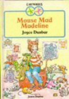 Mouse Mad Madeline - Joyce Dunbar