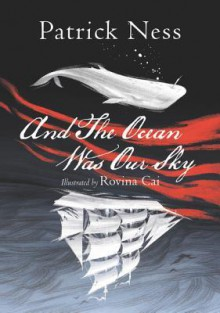 And The Ocean Was Our Sky - Patrick Ness,Rovina Cai
