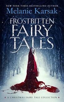 Frostbitten Fairy Tales: A Christmas Fairy Tale Collection - Melanie Karsak