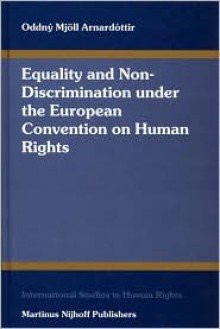 Equality and non-discrimination under the European Convention on Human Rights - Oddny Mjoll Arnardottir