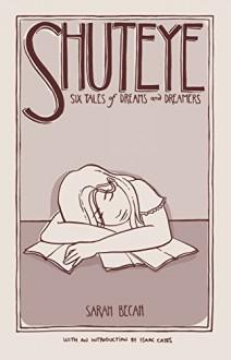 Shuteye: Six Tales of Dreams and Dreamers - Sarah Becan, Isaac Cates