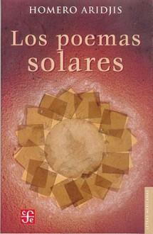 Los Poemas Solares - Homero Aridjis