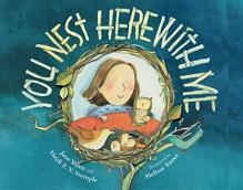 You Nest Here With Me - Jane Yolen, Heidi Stemple, Melissa Sweet